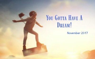 November 2017- You Gotta Have A Dream!
