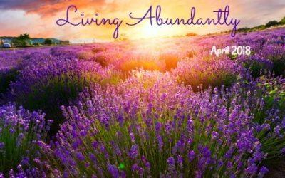 April 2018- Living Abundantly