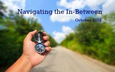 October 2018: Navigating the In-Between