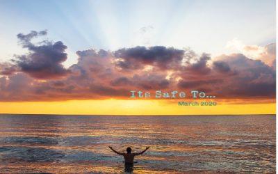 March 2020- It's Safe…